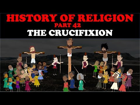 HISTORY OF RELIGION (Part 42): THE CRUCIFIXION