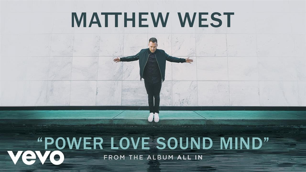 Matthew West - POWER LOVE SOUND MIND (Audio)