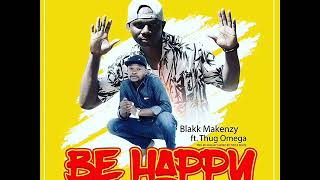 Gambar cover Blakk Makenzy ft Thug Omega  - Be Happy  (Audio Slide Nov 2018)