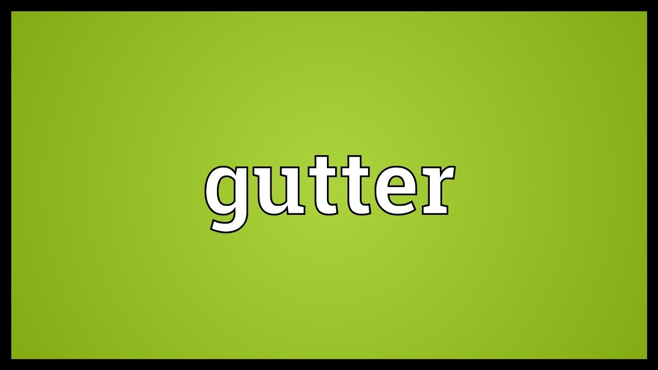 Gutter Meaning Youtube