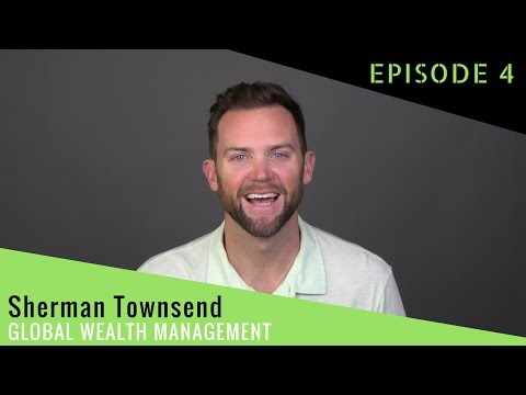 Sherman Townsend, Global Wealth Management - How to invest and find financial freedom