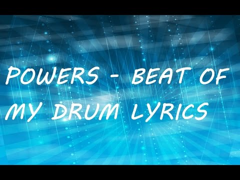 POWERS - BEAT OF MY DRUM LYRICS