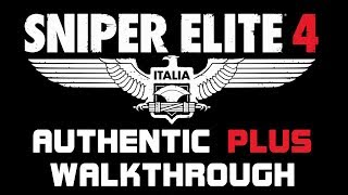 Sniper Elite 4 - Authentic Plus - Full Walkthrough | All Objectives