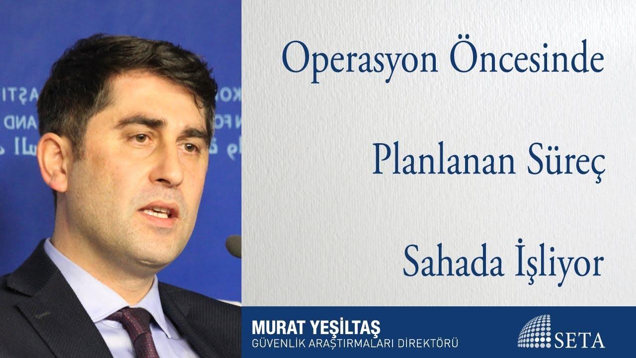 Murat Yeşiltaş | Operasyon Öncesinde Planlanan Süreç Sahada İşliyor