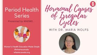 Hormonal Causes of Irregular Cycles ~ WHEMS Period Health Series