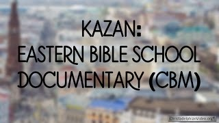 Kazan: CBM Eastern Bible School Documentary