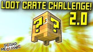 LOOT CRATE CHALLENGE 2.0!  - Scrap Mechanic Multiplayer Monday! Ep 73