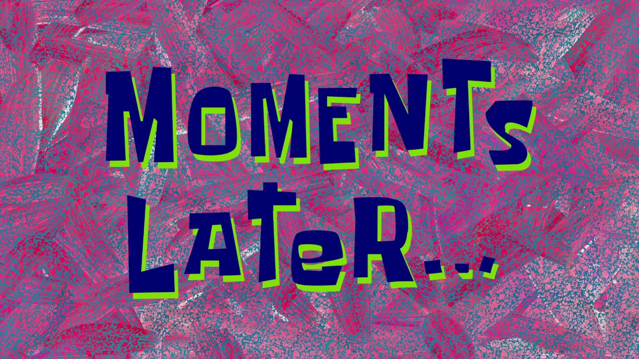 moments later
