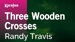 Karaoke Three Wooden Crosses - Randy Travis *