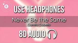 Camila Cabello - Never Be the Same (8D AUDIO)