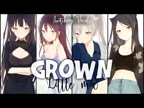 ◤Nightcore◢ ↬ Grown [Switching vocals | Little Mix]