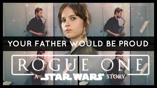 """Your Father Would Be Proud"" Rogue One: A Star Wars Story (Alto Sax Quartet) w/Sheet Music"