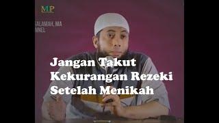 Jangan Takut Kekurangan Rezeki Setelah Menikah Ust Khalid Basalamah MA