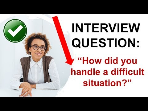 INTERVIEW QUESTION:  How Did You Handle A Difficult Situation?