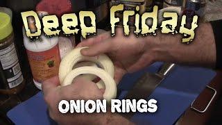 Deep Fried Onion Rings - Deep Friday Ep.3