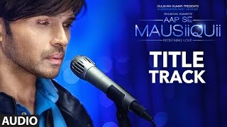 himesh reshammiya aap se mausiiquii title song audio t series