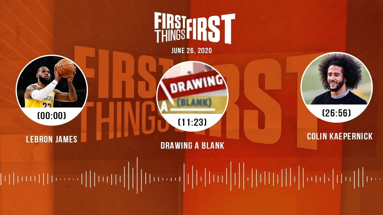 LeBron James, Drawing A Blank, Colin Kaepernick (6.26.20) | FIRST THINGS FIRST Audio Podcast