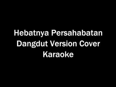 HEBATNYA PERSAHABATAN DANGDUT VERSION COVER KARAOKE (Ost Adit & Sopo Jarwo )