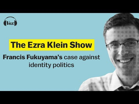 Francis Fukuyama's case against identity politics | The Ezra Klein Show