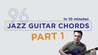 96 Jazz Guitar Chords in 10 minutes - Part 1 - Drop 2 Jazz Guitar Chord Voicings