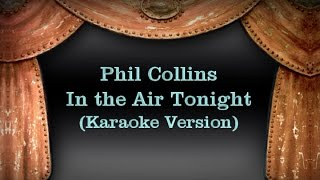 Phil collins - in the air tonight (karaoke version) with lyrics*karaoke-systemes: https://amzn.to/366lz1b*amazon music: https://amzn.to/2y5ykjv*download high...