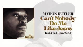 Play Can't Nobody Do Me Like Jesus (feat. Fred Hammond)