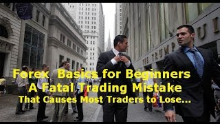Forex Trading Basics - A Fatal Mistake Beginners Make Avoid it and Win At FX Trading