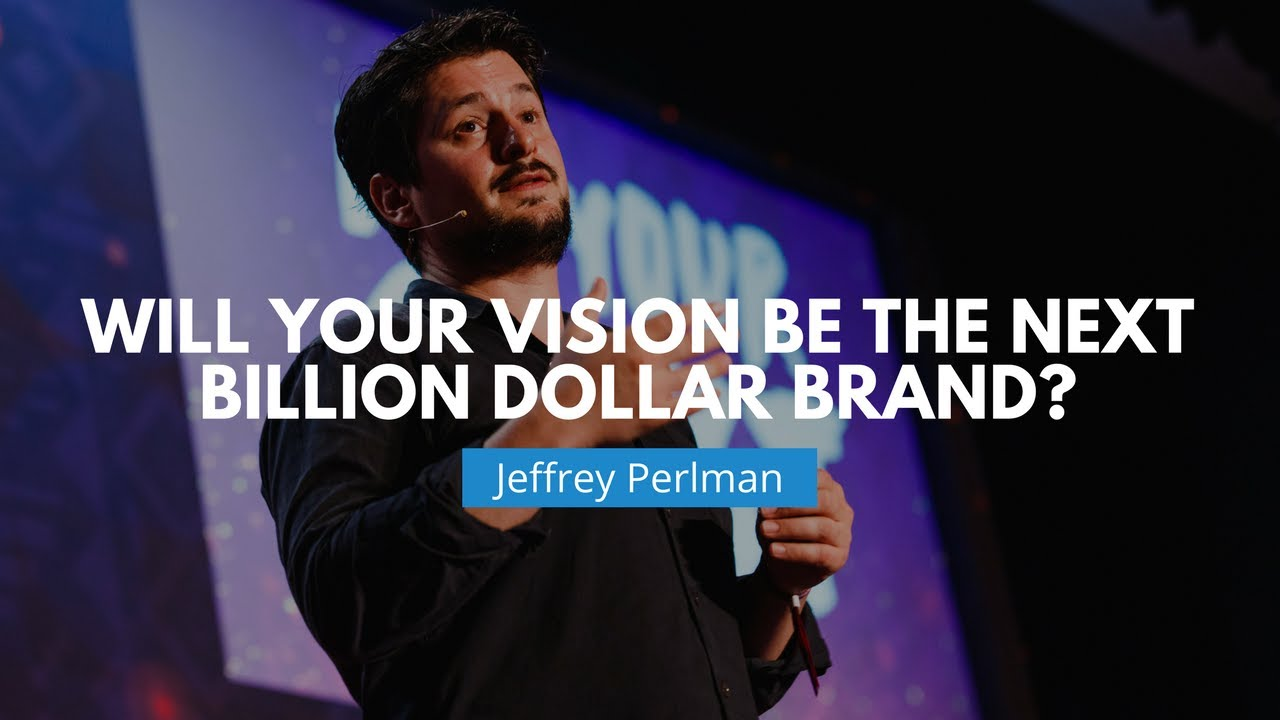 Will Your Vision Be The Next Billion Dollar Brand? | Jeffrey Perlman ...