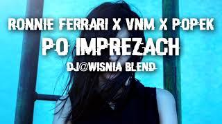 Ronnie Ferrari x VNM x Popek - Po Imprezach (Dj@WiSNIA Blend)