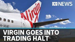 Virgin Australia goes into trading halt as it ponders financial options