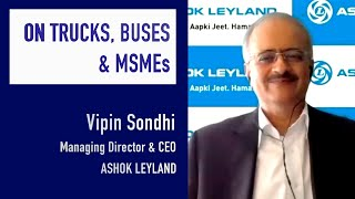 Vipin Sondhi, CEO of Ashok Leyland on Business of Trucks, Buses and MSMEs.