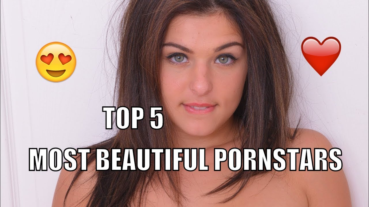 Top 5 Most Beautiful Pornstars Of All Time