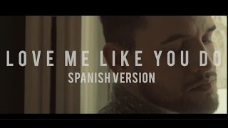 Love Me Like You Do  (spanish version) - Dani Garcia Cover