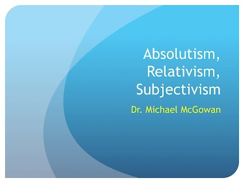 Absolutism, Relativism, Subjectivism
