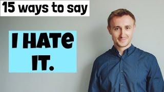 15 способов сказать I HATE IT! Я НЕНАВИЖУ