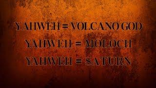 YAHWEH = VOLCANO = MOLOCH = SATURN