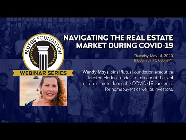 Webinar: Navigating the Real Estate Market During COVID-19 (Wendy Mays)