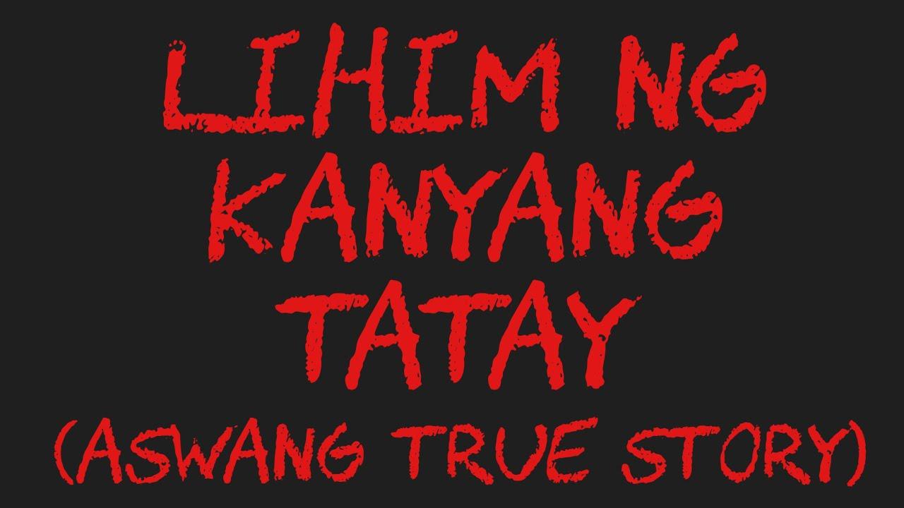 LIHIM NG KANYANG TATAY (Aswang True Story)