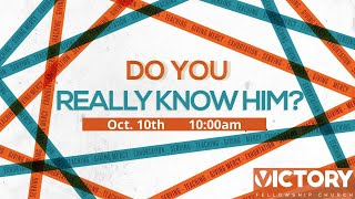 Victory Fellowship 10 10 21 DO YOU REALLY KNOW HIM