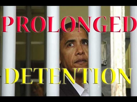 OBAMA NEW LAW FOR YOUR FREEDOM PROLONGED DETENTION