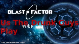 Us The Drunk Guys Play Blast Factor
