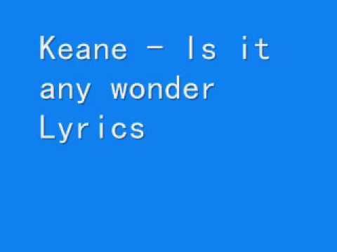 Keane - Is it any wonder Lyrics