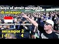 Selangor vs jdt BOYS OF STRAITS bikin aku merinding