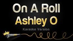 Ashley O - On A Roll (Karaoke Version)