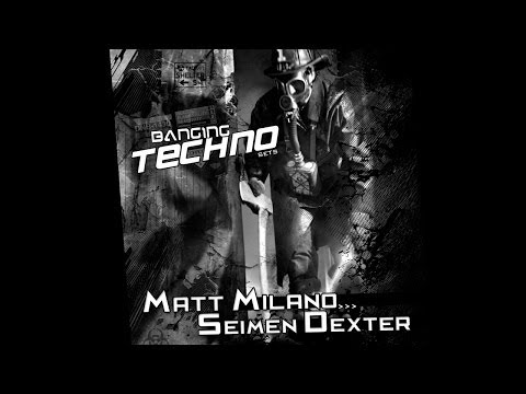 Banging Techno sets 065 - Matt Milano // Seimen Dexter