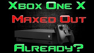 WHOA! Devs Maxing Out The Xbox One X Already!? NOT GOOD!