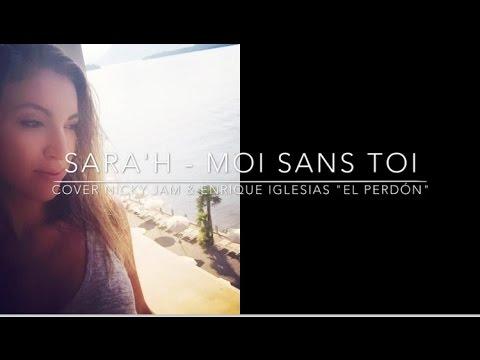 "SARA'H - Moi sans toi ( Cover ""El Perdón"" Nicky Jam & Enrique Iglesias )"