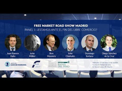 Free Market Road Show Madrid 2017 - Panel 1: ¿Estamos ante el fin del libre comercio?