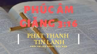 Phúc Âm Giăng 3:16 - Phát Thanh Tin Lành