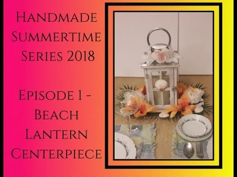DIY Decor Tutorial  Dollar Tree Michaels Walmart, HS '18 Ep 1, Beach Lantern Centerpiece